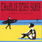 Charlie Does Surf. A Tribute to The Clash